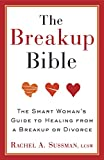 The Breakup Bible: The Smart Woman's Guide to Healing from a Breakup or