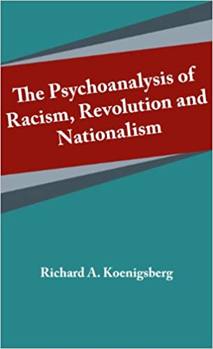 The Psychoanalysis of Racism, Revolution and Nationalism