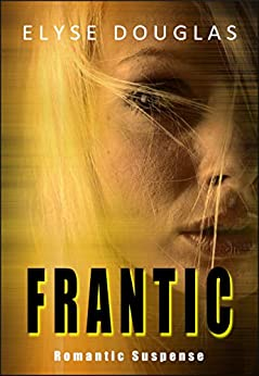 Frantic: Romantic Suspense by [Douglas, Elyse]