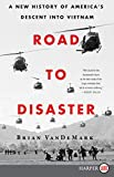 """Brian VanDeMark, """"The Road to Disaster: A New History of America's Descent Into Vietnam"""" (Harper Collins, 2018)"""