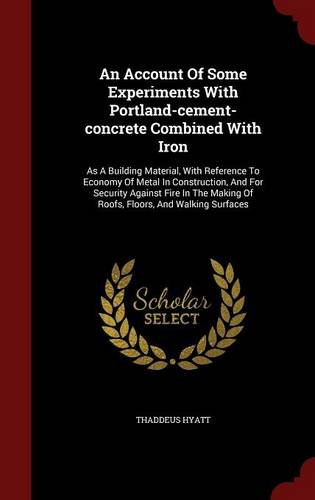 Download An Account Of Some Experiments With Portland-cement-concrete Combined With Iron: As A Building Material, With Reference To Economy Of Metal In ... Making Of Roofs, Floors, And Walking Surfaces PDF