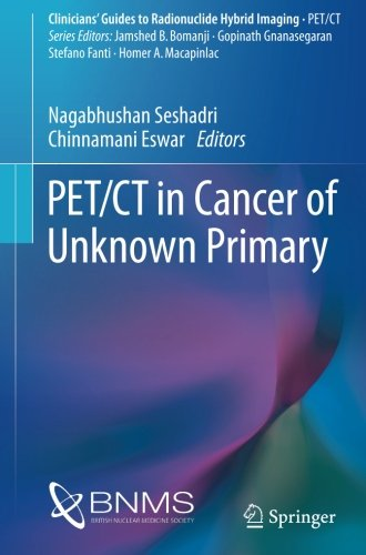 PET/CT in Cancer of Unknown Primary (Clinicians' Guides to Radionuclide Hybrid Imaging)