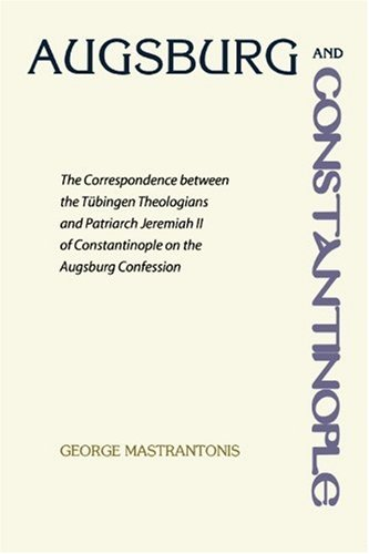 Augsburg and Constantinople: The Correspondence between the Tubingen Theologians and Patriarch Jeremiah II of Constantin