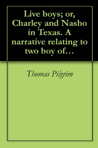 Live boys; or, Charley and Nasho in Texas. A narrative relating to two boy of fourteen, one a Texas, the other a Mexican .. ([1878])