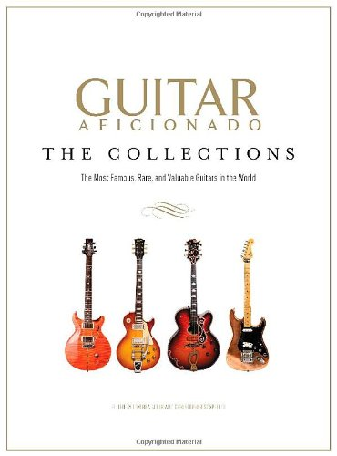 Guitar Aficionado: The Collections: The Most Famous, Rare, and Valuable Guitars in the World (Antique Guitars)