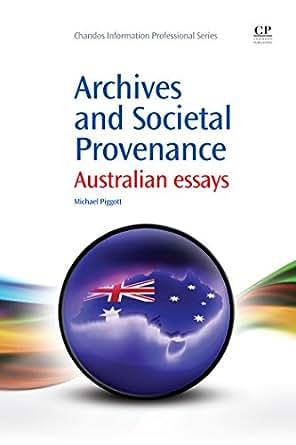 archives and societal provenance australian essays Exploring the multiverse of societal provenance national archives of australia michael piggott's book archives and societal provenance: australian essays was.