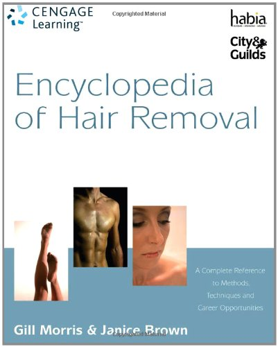 Encyclopedia of Hair Removal: A Complete Reference to Methods, Techniques and Career Opportunities (Hairdressing and Beauty Industry Authority)