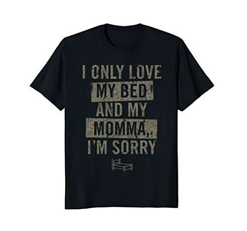 Vintage T-shirt I Only Love My Bed And My Momma I'm Sorry by I Only Love My Bed And My Momma T-Shirt Co.