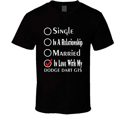 Single Taken in Love with My Dodge Dart Gts Car Lover Enthusiast Cool Auto T Shirt M - Dart Dodge Gts