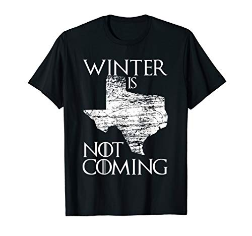 Winter Is Not Coming Texas T-shirt
