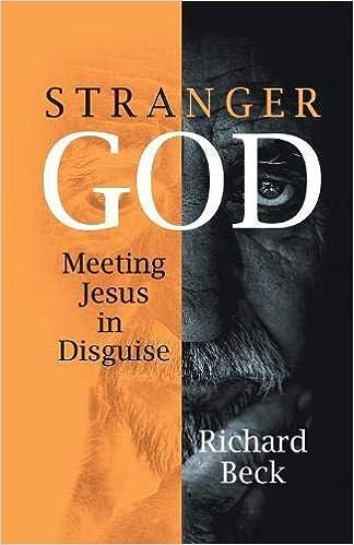 Stranger God: Meeting Jesus in Disguise: Richard Beck