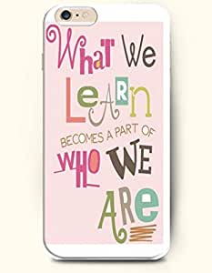 OOFIT Hard Phone Case for Apple iPhone 6 Plus ( iPhone 6 + )( 5.5 inches) - What We Learn Becomes A Part Of Who We Are - Life Quotes