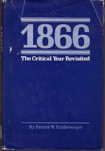 1866: The Critical Year Revisited, Patrick W. Riddleberger