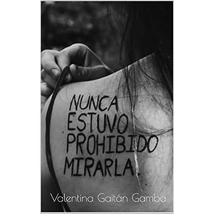 Nunca estuvo prohibido mirarla (Spanish Edition)