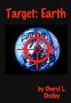 Target:  Earth by [Cholley, Cheryl L.]