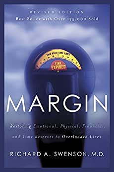 Margin: Restoring Emotional, Physical, Financial, and Time Reserves to Overloaded Lives by [Swenson, Richard]