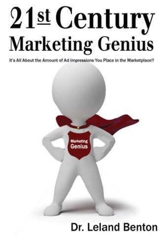 Download 21st Century Marketing Genius: it is all about the amount of ad impressions you place in the marketplace PDF