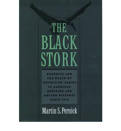 Download [(The Black Stork: Eugenics and the Death of Defective Babies in American Medicine and Motion Pictures Since 1915)] [Author: Martin S. Pernick] published on (October, 2000) PDF