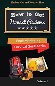 How To Get Honest Reviews: 7 Proven Ways to Connect With Readers and Reviewers (Book Marketing Survival Guide Series) (Volume 1)