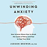 Unwinding Anxiety: New Science Shows How to Break
