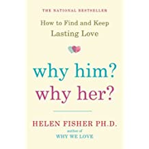 Why Him? Why Her?: Finding Real Love By Understanding Your Personality Type