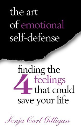 Download The Art of Emotional Self-Defense: Finding The Four Feelings That Could Save Your Life by Sonja Carl Gilligan (2011-10-21) pdf epub