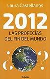 2012: las profecias del fin del Mundo, Laura Castellanos, 0307882128