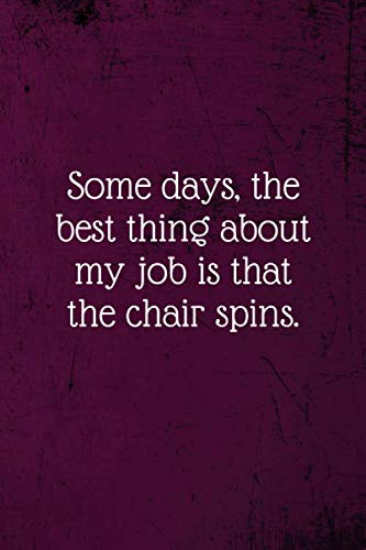 Some days, the best thing about my job is that the chair spins.: Coworker Notebook (Funny Office Journals)- Lined Blank Notebook Journal