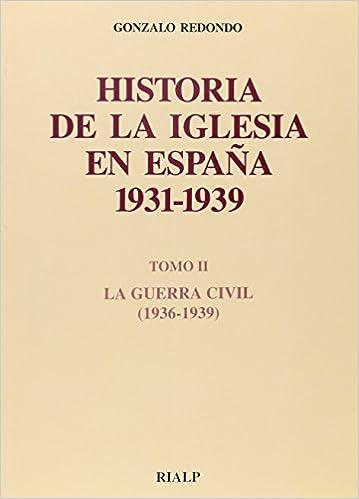 Historia de la Iglesia en España. II. La Guerra Civil Historia y Biografías: Amazon.es: Redondo Galvez, Gonzalo: Libros
