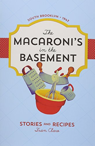 The Macaroni's in the Basement: Stories and Recipes, South Brooklyn 1947 (Italian Grandmother Cookbook compare prices)