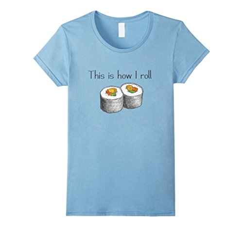 Women's Funny Tees This is Row I Roll Love Sushi Shirt Small Baby Blue