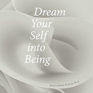 Dream Your Self into Being Audiobook