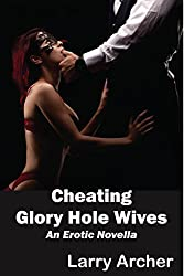 Cheating Glory Hole Wives: Cuckold - Hotwife Series #7 (Cuckold-Hotwife Series)