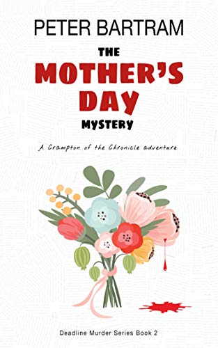 The Mother's Day Mystery: A Crampton of the Chronicle adventure (Deadline Murder Series Book 2) by [Bartram, Peter]