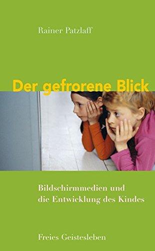 Der gefrorene Blick: Bildschirmmedien und die Entwicklung des Kindes. Gebundenes Buch – 17. April 2013 Rainer Patzlaff Freies Geistesleben 3772526187 für den Primarbereich