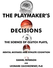 The Playmaker's Decisions: The Science of Clutch Plays, Mental Mistakes and Athlete Cognition