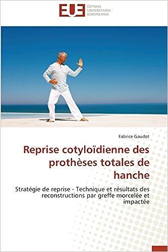 En ligne téléchargement Reprise cotyloïdienne des prothèses totales de hanche: Stratégie de reprise - Technique et résultats des reconstructions par greffe morcelée et impactée pdf, epub