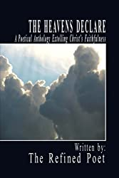The Heavens Declare: A Poetical Anthology Extolling Christ's Faithfulness