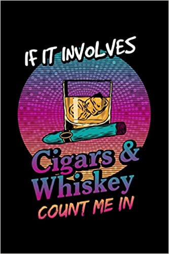 f8914634bf0 If It Involves Cigars & Whiskey Count Me In: Cigar Smoker Journal Smoker's  Lined Notebook Paperback – July 5, 2019