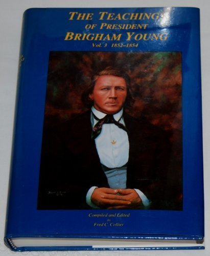 The Teachings of President Brigham Young Vol. 3, 1852-1854 - Author: Fred C. Collier (The Teachings of President Brigham Young, Volume 3)