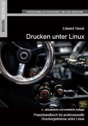 Drucken unter Linux: Praxishandbuch für professionelle Druckergebnisse unter Linux