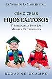 El Vuelo de la Mama Quetzal: Como Criar Hijos Exitosos y Prepararlos para las Mejores Universidades (Spanish Edition)