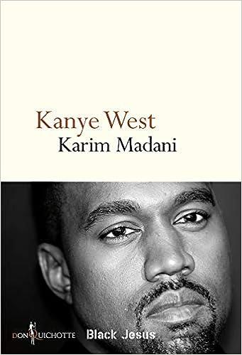 Kanye West Black Jesus Non Fiction French Edition Madani Karim 9782359495355 Amazon Com Books