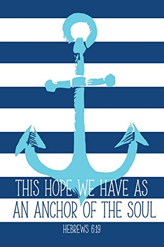 - This Hope We Have As An Anchor Of The Soul (6x9 Journal): Lined Writing Notebook, 120 Pages - Nautical-Themed Cobalt Blue Stripes with Aqua Anchor and Bible Verse Hebrews 6:19