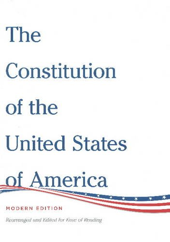The Constitution of the United States of America Modern Edition: Rearranged and Edited for Ease of Reading pdf