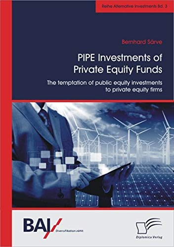 PIPE Investments of Private Equity Funds: The temptation of public equity investments to private equity firms from Bernhard S Rve
