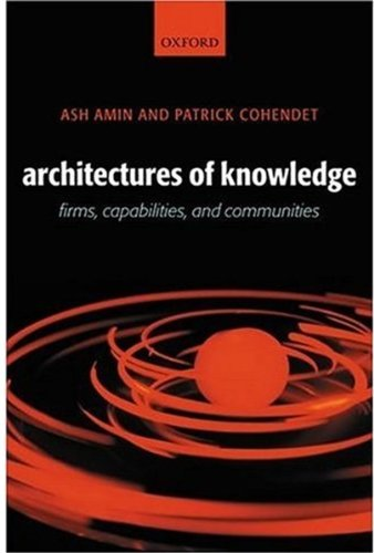 Architectures of Knowledge: Firms, Capabilities, and Communities