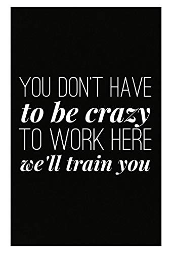 Stuch Strength HR Poster - You Don't Have to Be Crazy to Work Here We'll Train You - Office Gift ()