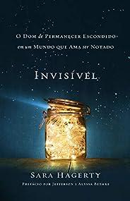 INVISÍVEL: O dom de permanecer escondido em um mundo que ama ser notado