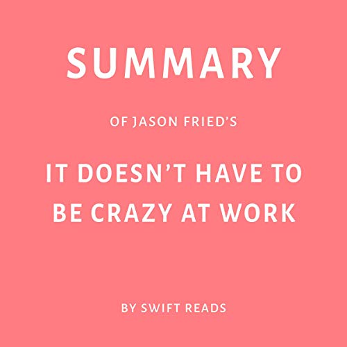 Summary of Jason Frieds it Doesnt Have to be Crazy at Work